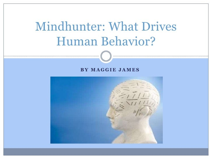 Mindhunter: What Drives   Human Behavior?       BY MAGGIE JAMES