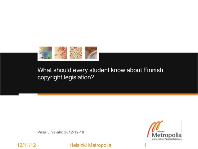 What should every student know about Finnish           copyright legislation?           Vesa Linja-aho 2012-12-1012/11/12 ...