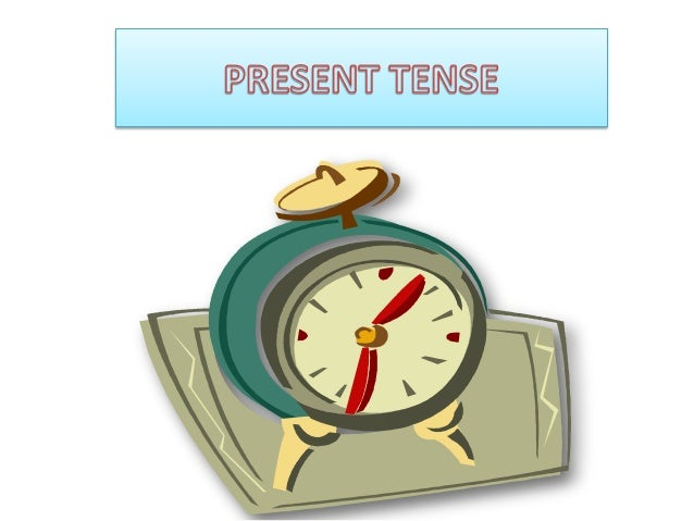 There are     The Present        three         The Past        Main tenses   The FutureEACH TENSE HAS FOUR FORMSSIMPLE: P...