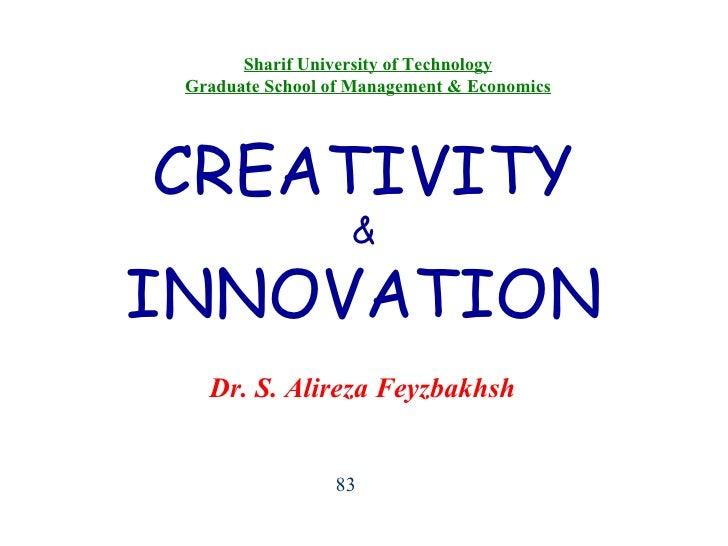CREATIVITY & INNOVATION 83 Sharif University of Technology Graduate School of Management & Economics Dr. S. Alireza Feyzba...