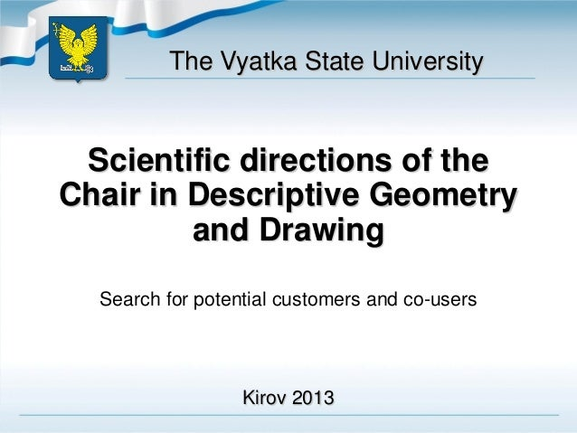 Scientific directions of theChair in Descriptive Geometryand DrawingSearch for potential customers and co-usersThe Vyatka ...