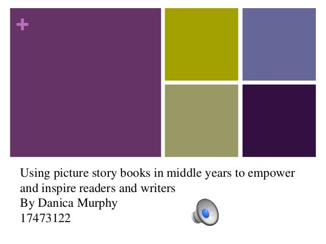 + Using picture story books in middle years to empower and inspire readers and writers By Danica Murphy 17473122