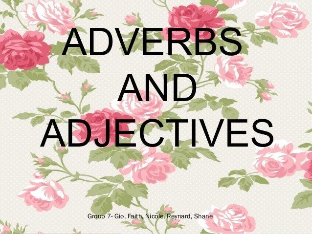 ADVERBS AND ADJECTIVES Group 7- Gio, Faith, Nicole, Reynard, Shane