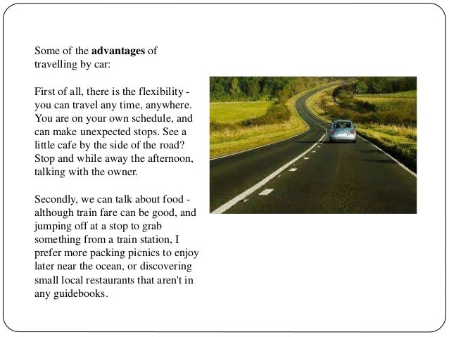 discuss the advantages and disadvantages of owning a car essay There are many advantages and disadvantages of owning a car advantages of owning a car: first, saving time- for example, if someone has something to do, a private.
