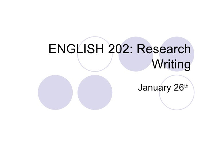 ENGLISH 202: Research Writing January 26 th