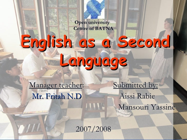 Open   university  Centre of BATNA   English as a Second Language Manager teacher :  Submitted by: Mr. Fritah N.D  Aissi R...