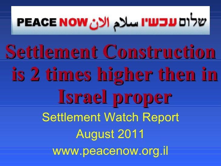 <ul><li>Settlement Construction is 2 times higher then in Israel   proper </li></ul><ul><li>Settlement Watch Report </li><...