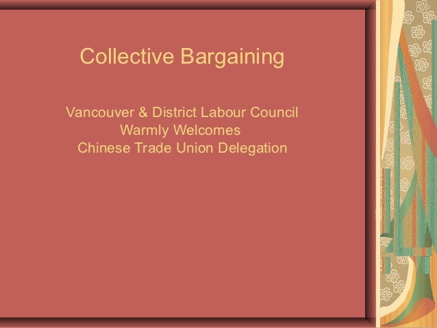 Collective BargainingVancouver & District Labour Council       Warmly Welcomes Chinese Trade Union Delegation