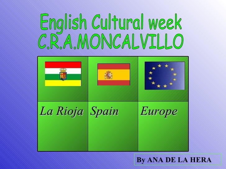 English Cultural week C.R.A.MONCALVILLO By ANA DE LA HERA Europe Spain La Rioja