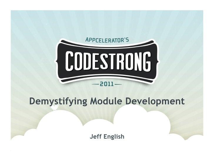 Jeff English: Demystifying Module Development - How to Extend Titanium