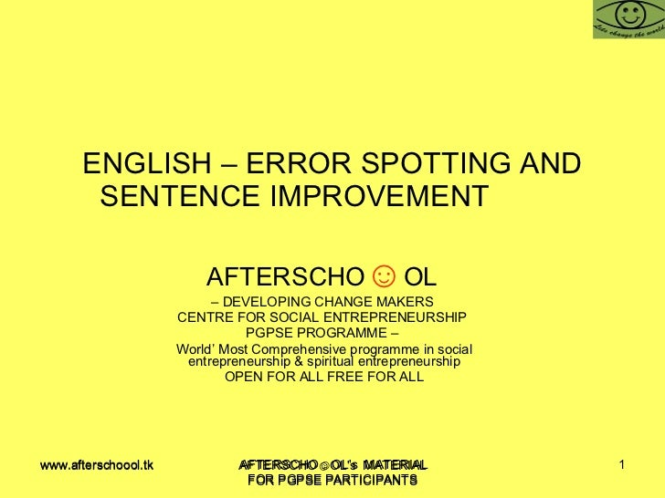 ENGLISH – ERROR SPOTTING AND SENTENCE IMPROVEMENT  AFTERSCHO ☺ OL   –  DEVELOPING CHANGE MAKERS  CENTRE FOR SOCIAL ENTREPR...