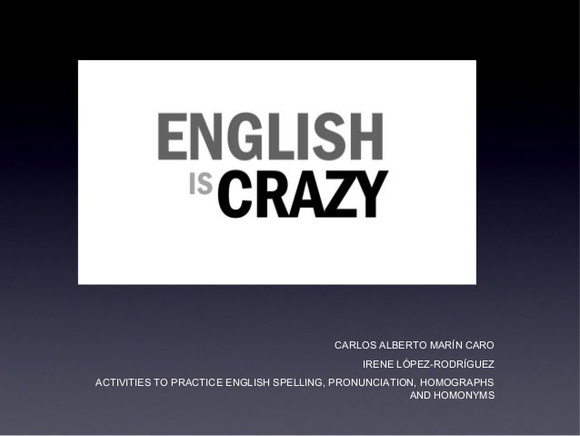 english is a crazy language By richard lederer let's face it -- english is a crazy language there is no egg in eggplant.