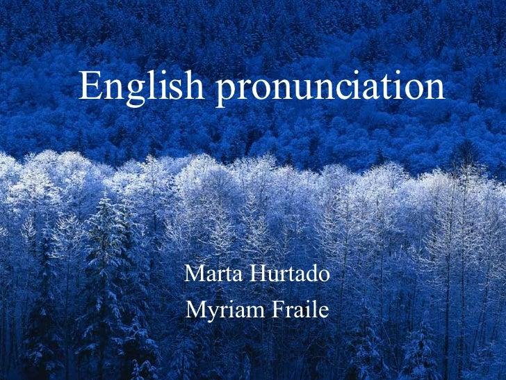 English pronunciation Marta Hurtado Myriam Fraile