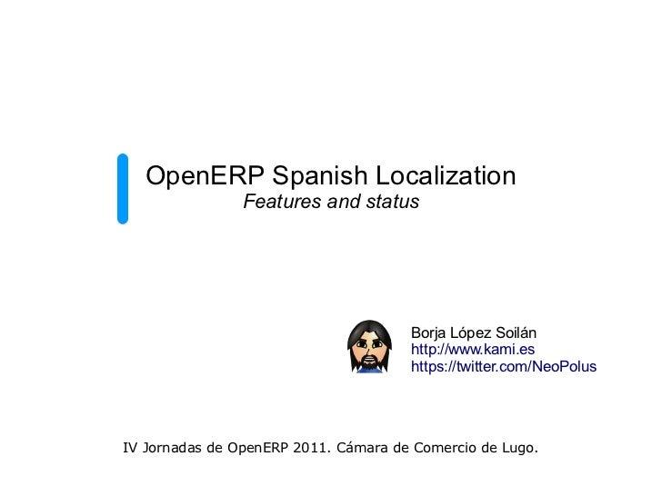 OpenERP Spanish Localization                Features and status                                      Borja López Soilán   ...