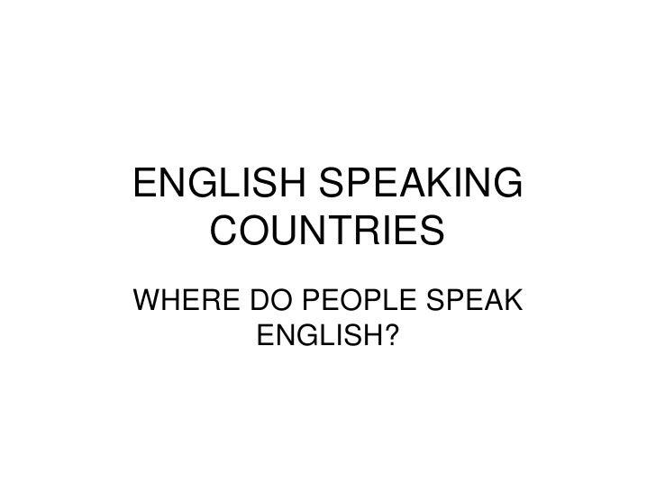 ENGLISH SPEAKING   COUNTRIESWHERE DO PEOPLE SPEAK      ENGLISH?