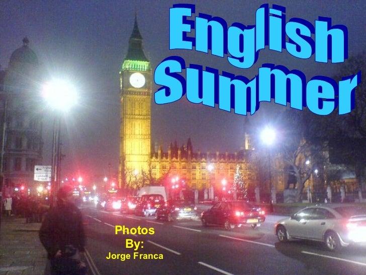 English  Summer Photos By: Jorge Franca