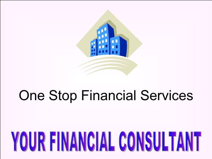One Stop Financial Services YOUR FINANCIAL CONSULTANT