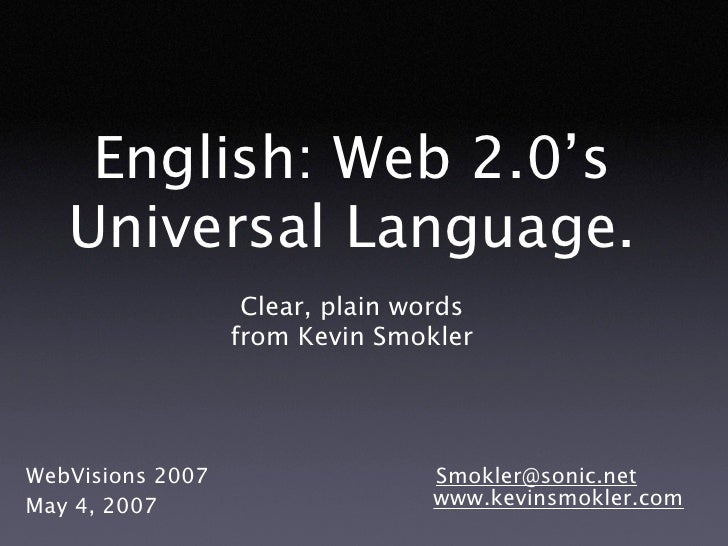 English: Web 2.0's    Universal Language.                    Clear, plain words                   from Kevin Smokler     W...