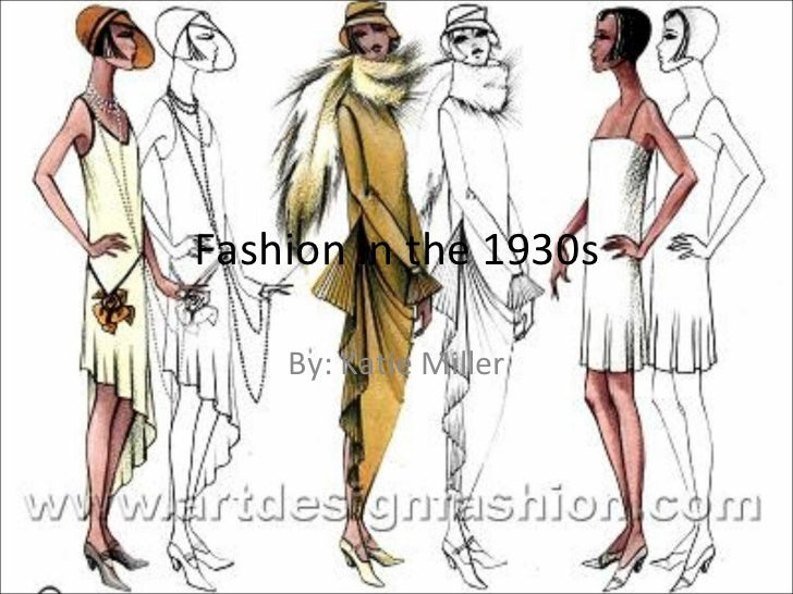 Fashion in the 1930s By: Katie Miller