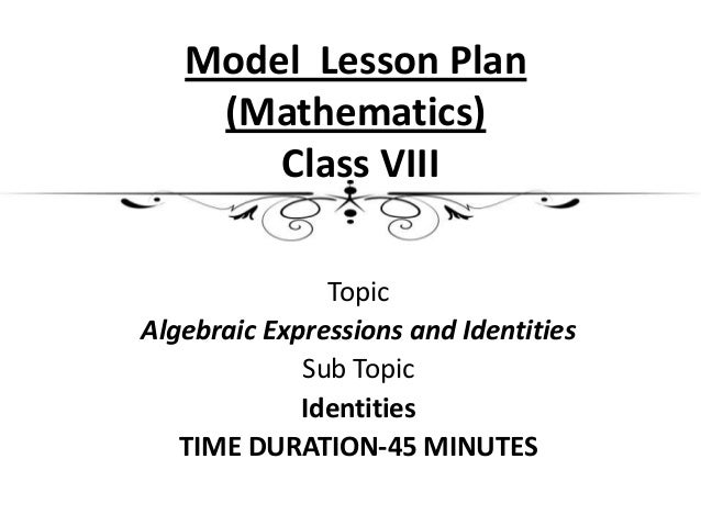 Model Lesson Plan    (Mathematics)       Class VIII               TopicAlgebraic Expressions and Identities             Su...