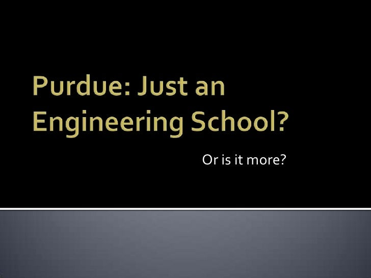 Purdue-More than just an Engineering School