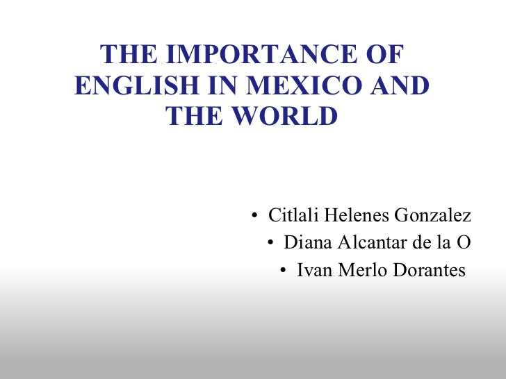 importance of english in todays world English in the world today free statement of the beginnings of english (part 1) the beginnings of english (part 2) the beginnings of english.