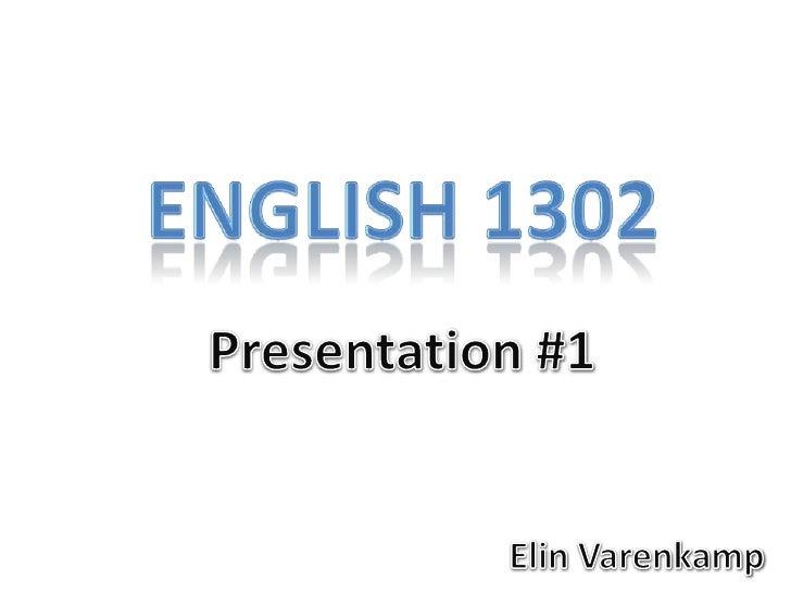 English 1302<br />Presentation #1<br />ElinVarenkamp<br />