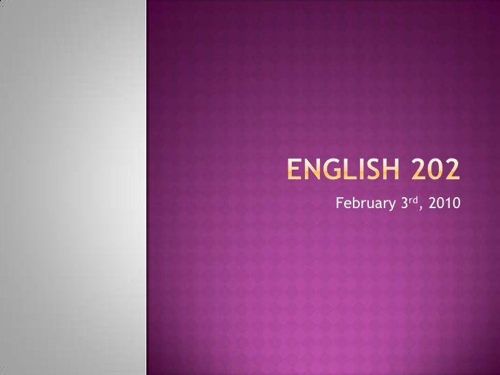 English 202<br />February 3rd, 2010<br />