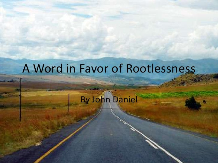 A Word in Favor of Rootlessness          By John Daniel