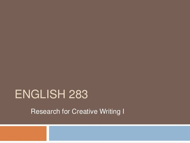 ENGLISH 283  Research for Creative Writing I