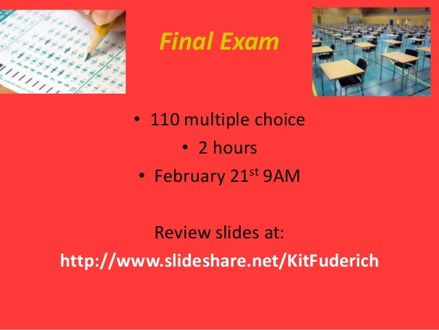 Final Exam        • 110 multiple choice              • 2 hours         • February 21st 9AM          Review slides at:http:...