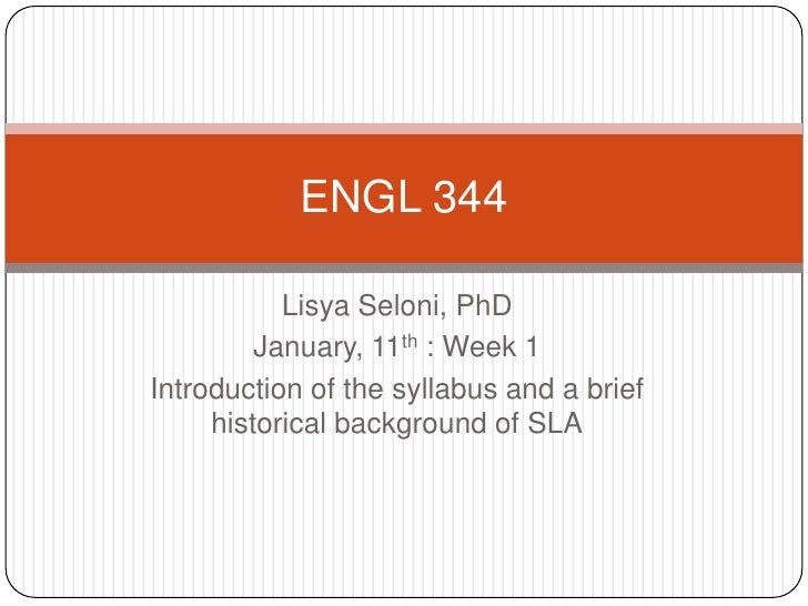 Lisya Seloni, PhD<br />January, 11th : Week 1<br />Introduction of the syllabus and a brief historical background of SLA<b...