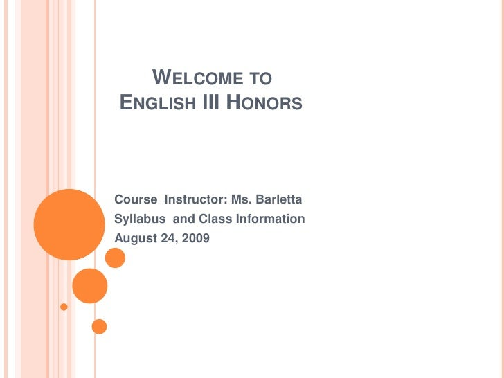 Welcome to    English III Honors<br />Course  Instructor: Ms. Barletta<br />Syllabus  and Class Information<br />August 2...