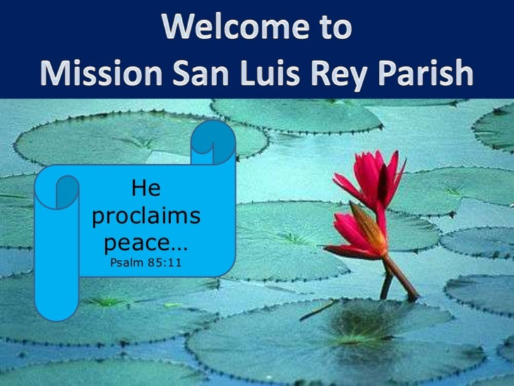 Welcome to Mission San Luis Rey Parish<br />He proclaims peace…Psalm 85:11<br />
