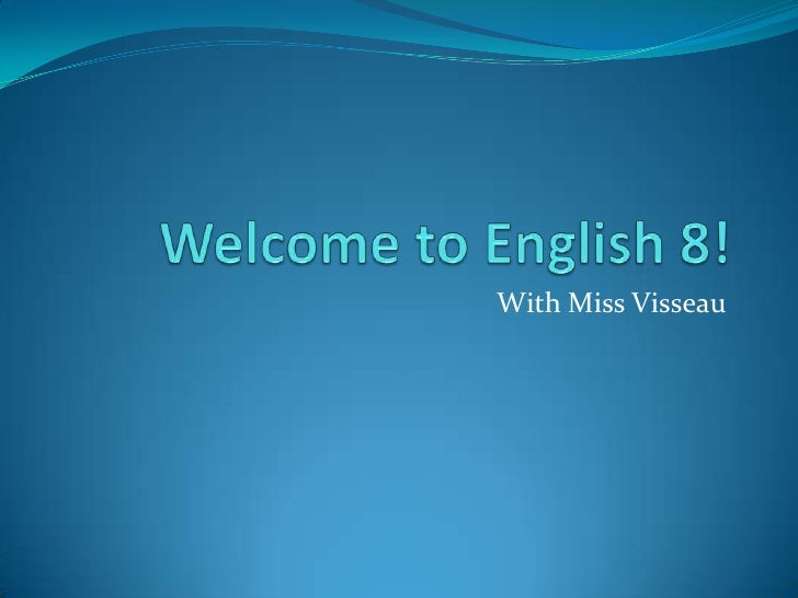Welcome to English 8!<br />With Miss Visseau<br />