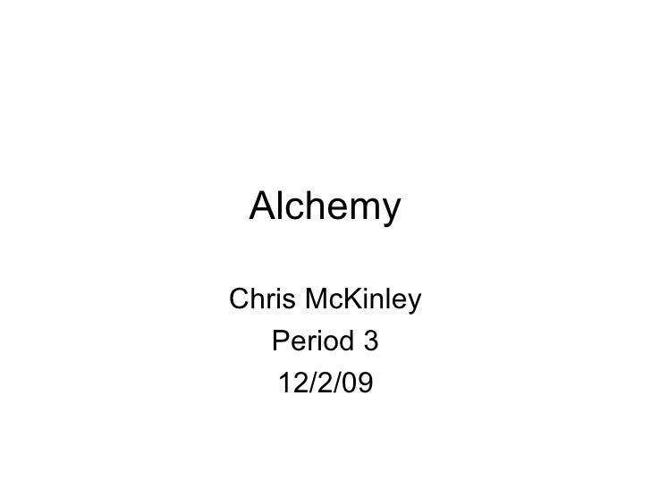 Alchemy Chris McKinley Period 3 12/2/09