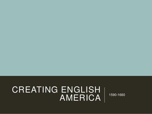 CREATING ENGLISH AMERICA  1590-1660