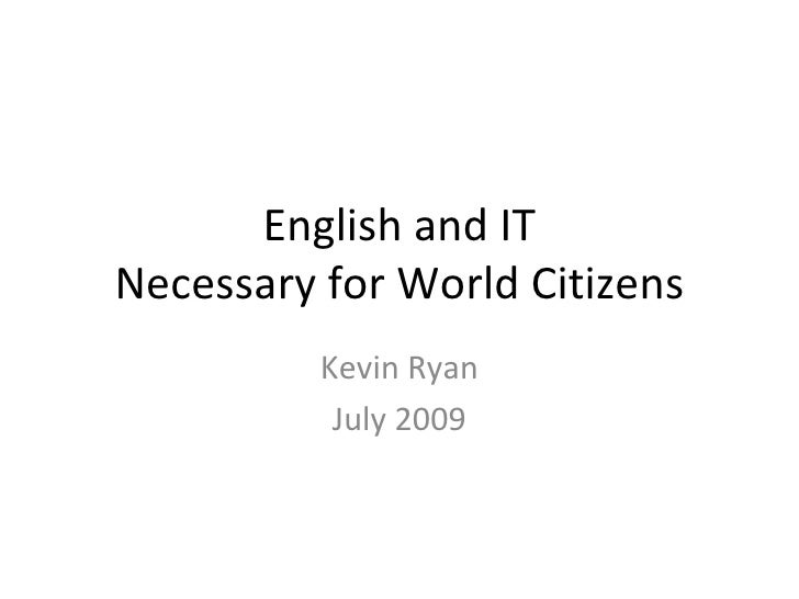English and IT Necessary for World Citizens           Kevin Ryan            July 2009
