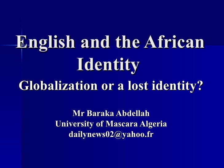 English and the African       IdentityGlobalization or a lost identity?          Mr Baraka Abdellah      University of Mas...