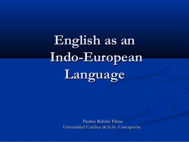 English as anEnglish as an Indo-EuropeanIndo-European LanguageLanguage Paulina Rubilar PalmaPaulina Rubilar Palma Universi...
