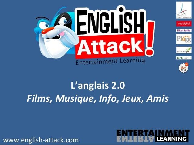 L'anglais 2.0 Films, Musique, Info, Jeux, Amis www.english-attack.com
