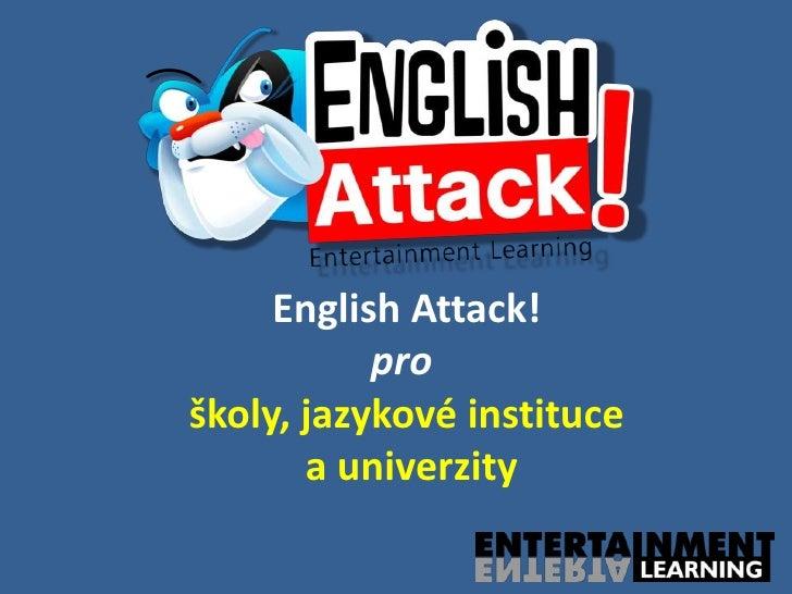 English Attack!           proškoly, jazykové instituce       a univerzity
