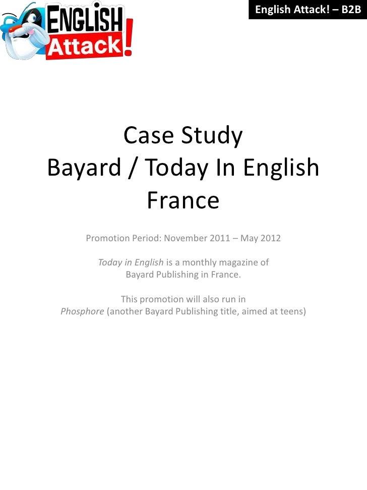 English Attack! – B2B      Case StudyBayard / Today In English         France       Promotion Period: November 2011 – May ...