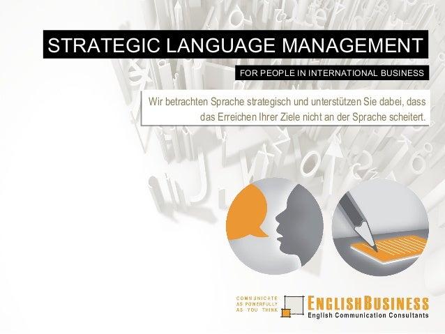 STRATEGIC LANGUAGE MANAGEMENT FOR PEOPLE IN INTERNATIONAL BUSINESS  Wir betrachten Sprache strategisch und unterstützen Si...