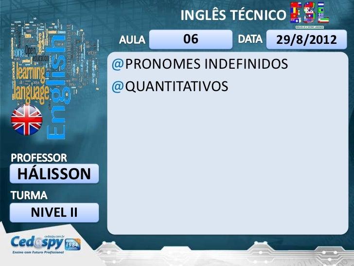 INGLÊS TÉCNICO                    06          29/8/2012            @PRONOMES INDEFINIDOS            @QUANTITATIVOSHÁLISSON...