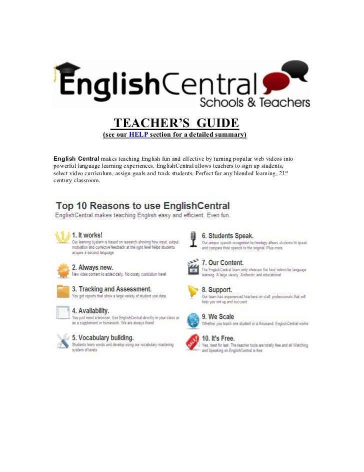 TEACHER'S GUIDE                   (see our HELP section for a detailed summary)English Central makes teaching English fun ...