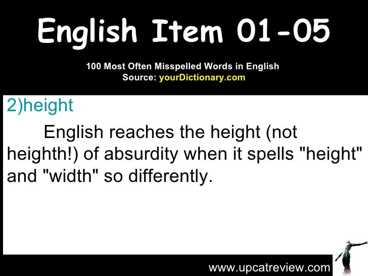 English Item 01-05 <ul><li>height   </li></ul><ul><li>English reaches the height (not heighth!) of absurdity when it spell...