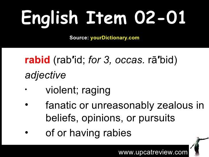 English Item 02-01 <ul><li>rabid  (rab ′ id;  for 3, occas.  rā ′ bid) </li></ul><ul><li>adjective </li></ul><ul><ul><ul><...