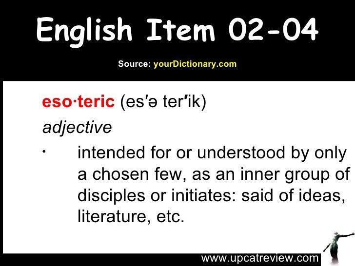 English Item 02-04 <ul><li>eso·teric  (es′ə ter ′ ik) </li></ul><ul><li>adjective </li></ul><ul><ul><ul><li>intended for o...