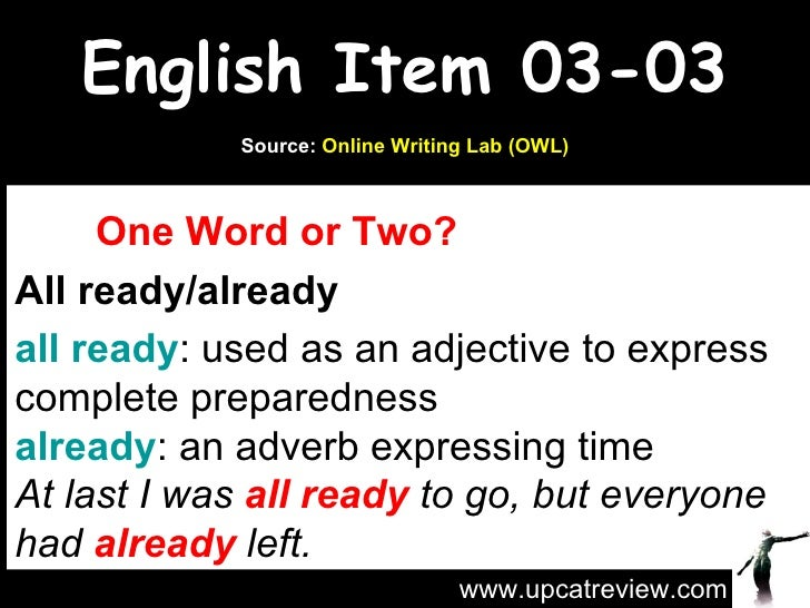 English Item 03-03 One Word or Two? All ready/already all ready : used as an adjective to express complete preparedness al...